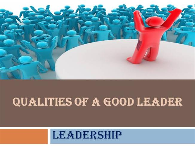 The Qualities Of A Good Leader Essay