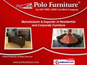 Residential & Corporate Furnitures by Polo Furnitures, New Delhi