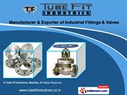 Industrial Fittings and Valves by Tube Fit Industries, Mumbai, Mumbai