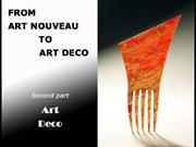 From Art Nouveau to Art Deco 2nd Part