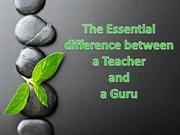 The Essential difference between a Teacher and a Guru