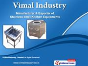 Steel Kitchen Equipment by Vimal Industry, Chennai, Chennai