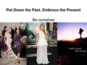 Put Down the Past, Embrace the Present