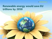 Renewable energy would save EU trillions by 2050
