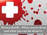 Hemorrhoids : What causes them and what you can do about it.