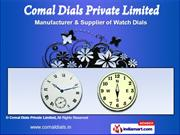 Promotional Watch Dial by Comal Dials Private Limited, Delhi