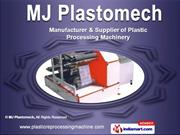 Plastic Processing Machinery by MJ Plastomech, Ahmedabad