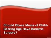 Should Obese Mums of Child-Bearing Age Have Bariatric Surgery?