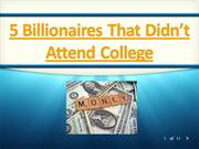 5 Billionaires who didn't attend College