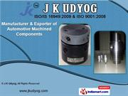 Automotive Machined Components by J K Udyog, Pune