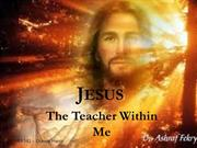 Jesus - The Teacher Within Me