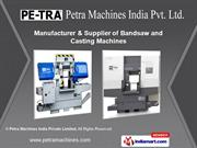 Bandsaw Machines & Blades by Petra Machines India Pvt. Ltd., Chennai