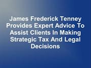James Frederick Tenney Provides Expert Advice To Assist Clients In Mak