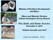 Ontario Geological Survey, 2012 Overview, Andy Fyon Nov06_2012
