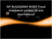 MY BLACKHAWK MINES Fraud fraud investment London Uk and International