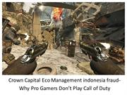Crown Capital Eco Management indonesia fraud-Why Pro Gamers Dont Play
