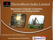 Industrial Heating Equipments by Electrotherm India Limited, Ahmedabad