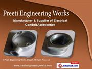 Conduit Pipe Fittings by Preeti Engineering Works, Aligarh, Aligarh