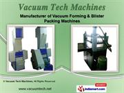 Vacuum Forming Machines by Vacuum Tech Machines, Mumbai