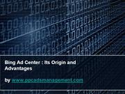 Bing Ad Center : Its Origin and Advantages