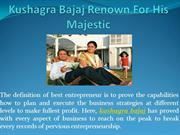 Kushagra Bajaj Renown For His Majestic