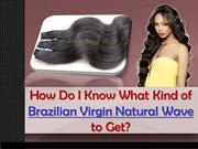 How Do I Know What Kind of Brazilian Virgin Natural Wave to Get