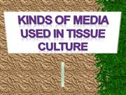KINDS OF MEDIA USED IN TISSUE CULTURE 1