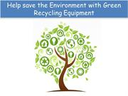 Help save the Environment with Green Recycling Equipment