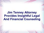 Jim Tenney Attorney Provides Insightful Legal And Financial Counseling