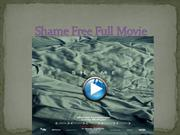 Shame Free Full Movie
