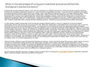 What is the advantage of using pre treatment processes before the biol