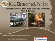 Steel Tube Mill Equipment by K. S. Electromech Pvt. Ltd.