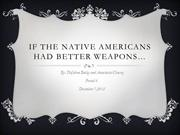 If the Native Americans had better Weapons