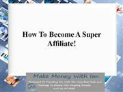 How To Become A Super Affiliate!