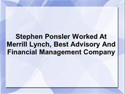 Stephen Ponsler Worked At Merrill Lynch, Best Advisory And Financial M