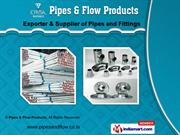 Pipes And Pipe Fittings by Pipes & Flow Products, Pune