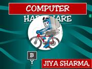 Computer Hardware BY JIYA SHARMA