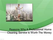 Reasons Why A Professional Home Cleaning Service is Worth The Money