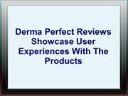 Derma Perfect Reviews Showcase User Experiences With The Products