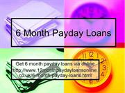 6 Month Payday Loans- Trouble Free Cash No Credit Check