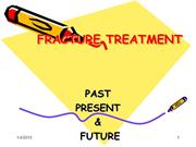 FRACTURE TREATMENT PRESENT AND FUTURE