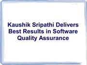 Kaushik Sripathi Delivers Best Results in Software Quality Assurance
