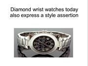 Diamond wrist watches today also express a style assertion