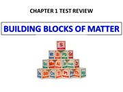 CH 1 TEST REVIEW - BUILDING BLOCKS OF MATTER