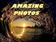 AMAZING PHOTOS