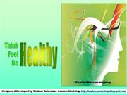 Think Healthy, Feel Healthy, Be Healthy