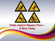 Safety Against Slippery Floors – A Must Today