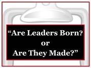 Are Leaders Born Or They Made