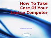 How To Take Care Of Your Laptop Computer