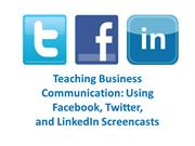 Teaching Business Communication Using Twitter, Facebook, and LinkedIn
